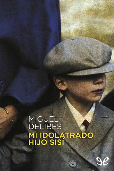Descargar libro Mi idolatrado hijo Sisí - Miguel Delibes - Epub