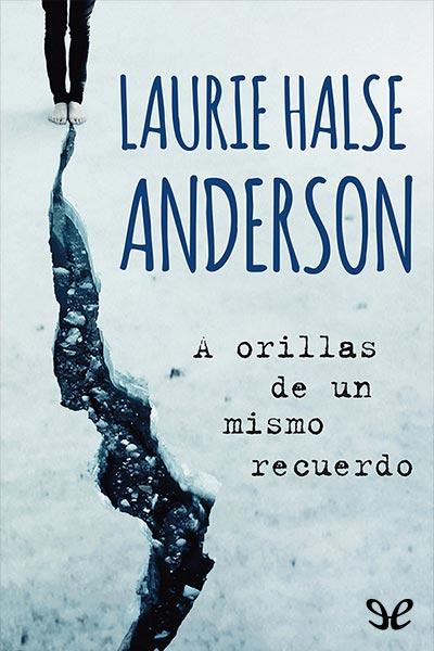 Descargar libro A orillas de un mismo recuerdo - Laurie Halse Anderson - Epub