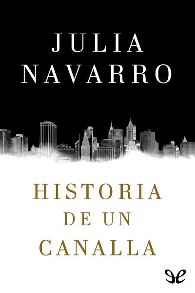 Historia de un canalla - Julia Navarro