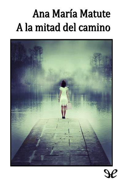 Descargar libro A la mitad del camino - Ana María Matute - Epub
