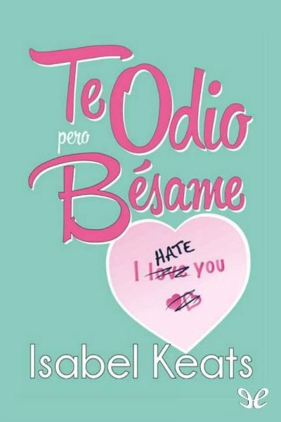 Descargar libro Te odio, pero bésame - Isabel Keats