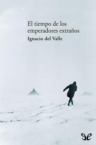 Descargar libro El tiempo de los emperadores extraños - Ignacio del Valle