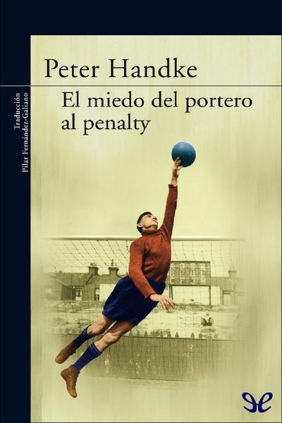 Descargar libro El miedo del portero al penalty - Peter Handke