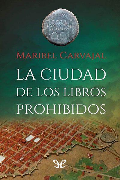 Descargar libro La ciudad de los libros prohibidos - Maribel Carvajal