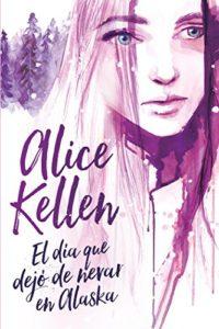 El día que dejó de nevar en Alaska (Titania fresh) de Alice Kellen