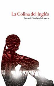 La Colina del Inglés de Fernando Sánchez-Ballesteros Gil (Versión Kindle)