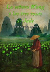 La señora Wang y las tres rosas de jade de César García Muñoz (Versión Kindle)