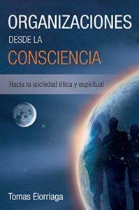 Organizaciones desde la Consciencia de Tomás Elorriaga (Versión Kindle)