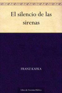 El silencio de las sirenas de Franz Kafka (Versión Kindle)