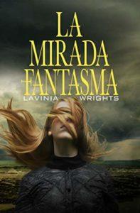 La mirada fantasma de Lavinia Wrights (Versión Kindle)