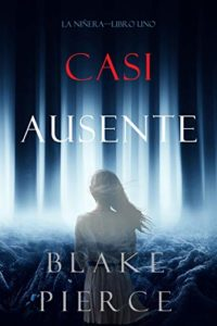 Casi Ausente de Blake Pierce (Versión Kindle)