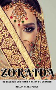 Zoraida: De esclava cristiana a reina de Granada de Noelia Pérez Ponce (Versión Kindle)