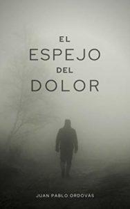 El espejo del dolor de Juan Pablo Ordovás López (Versión Kindle)