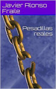 Pesadillas reales de Javier Alonso Fraile (Versión Kindle)