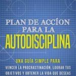 Plan de acción para la Autodisciplina: Una guía simple para vencer la procrastinación de Patrik Edblad (Versión Kindle)