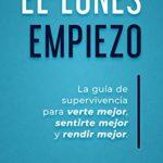 El Lunes Empiezo: La guía de supervivencia para verte mejor, sentirte mejor y rendir mejor de Luis Carballo (Versión Kindle)