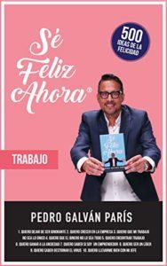 Sé Feliz Ahora: 500 Ideas de la Felicidad de Pedro Galván (Versión Kindle)