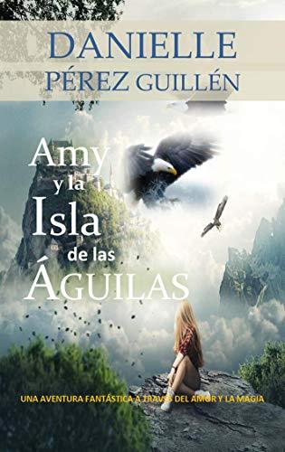 Amy y la Isla de las Águilas de Danielle Pérez Guillén (Versión Kindle)
