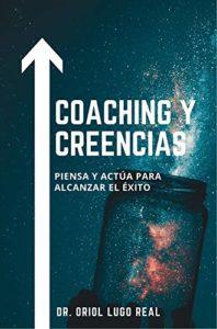 Coaching y Creencias: Piensa y actúa para alcanzar el éxito de Oriol Lugo Real (Versión Kindle)