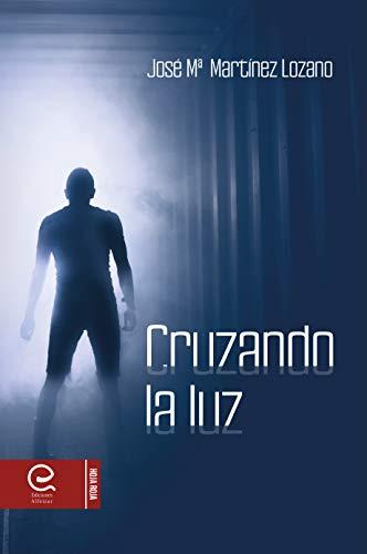 Cruzando la luz de José Martínez Lozano (Versión Kindle)