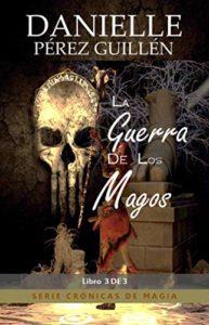 La Guerra de los Magos: Crónicas de Magia de Danielle Pérez Guillén (Versión Kindle)